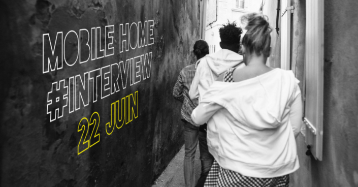 22 juin Mobile Home #INTERVIEW